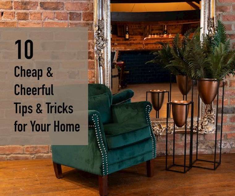 10 Cheap & Cheerful Tips & Tricks for Your Home