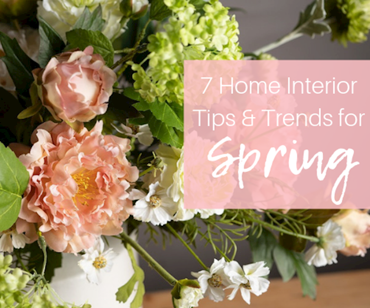 7 Home Interior Tips & Trends for Spring