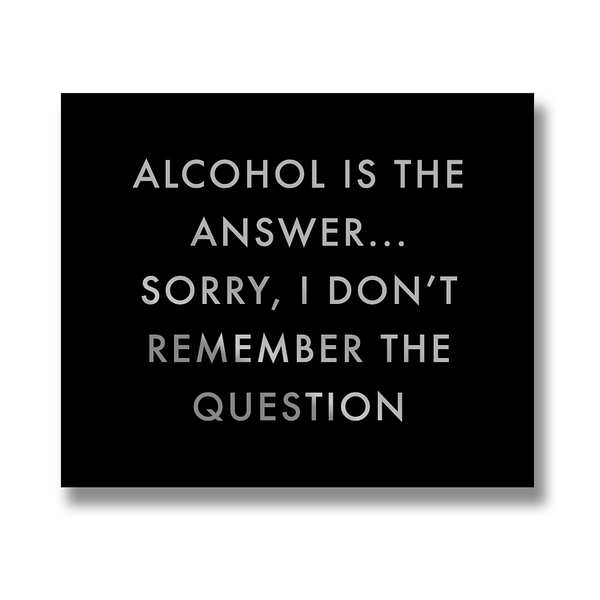 Alcohol Is The Answer Metallic Detail Plaque