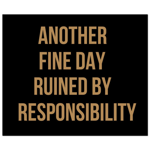 Another Fine Day Ruined By Responsibility Gold Foil Plaque
