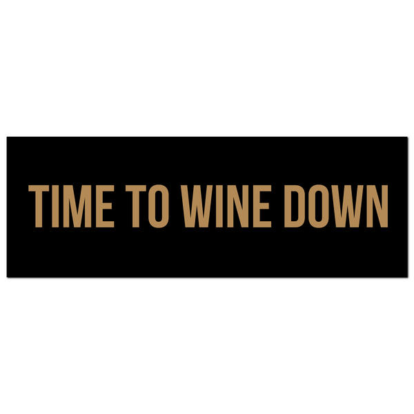 Time To Wine Down Gold Foil  Plaque