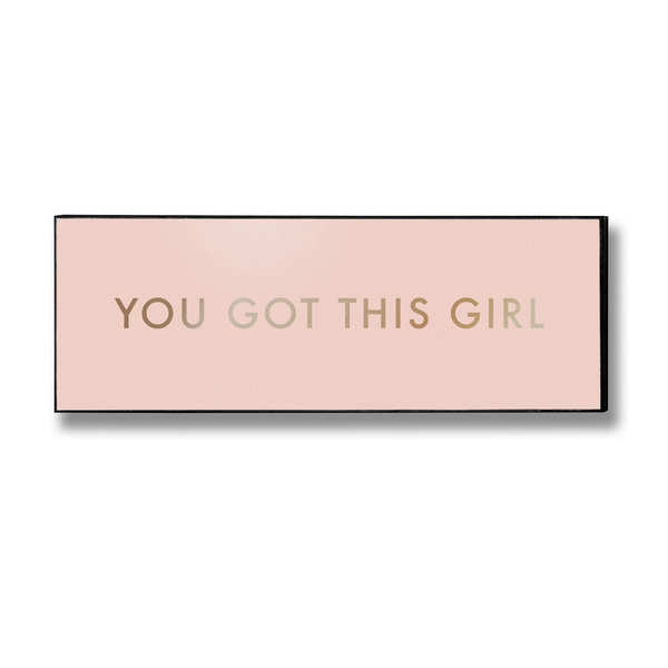 You Got This Girl Gold Foil Plaque