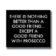A Good friend With Prosecco Silver Foil Plaque