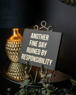 Image 2 - Another Fine Day Ruined By Responsibility Gold Foil Plaque