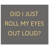 Image 1 - Did I Just Roll My Eyes Out Loud Gold Foil Plaque
