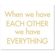 Image 1 - When We Have Each Other We Have Everything Gold Foil Plaque